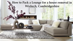 How to Pack a Lounge for a house removal in Wisbech, Cambridgeshire